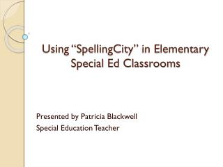 "Using "" SpellingCity "" in Elementary Special Ed Classrooms"
