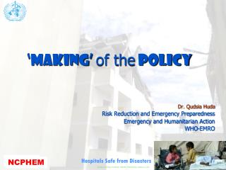 Dr. Qudsia Huda Risk Reduction and Emergency Preparedness Emergency and Humanitarian Action