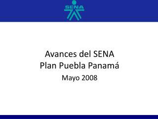 Avances del SENA Plan Puebla Panam  Mayo 2008
