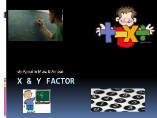 X & Y Factor