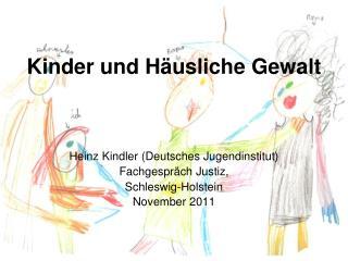 Kinder und Häusliche Gewalt Heinz Kindler (Deutsches Jugendinstitut) Fachgespräch Justiz,
