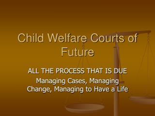 Child Welfare Courts of Future