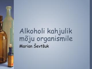Alkoholi kahjulik mõju organismile