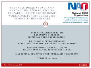 Robert Trachtenberg, ms Executive Director  National AHEC organization Dr. Carol Giffin-Jeansonne