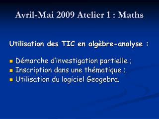 Avril-Mai 2009 Atelier 1 : Maths