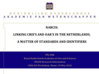 NARCIS:  linking CRIS s and OAR s in the Netherlands.  A matter of standards and identifiers