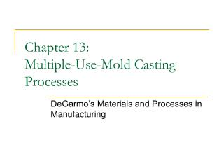 Chapter 13: Multiple-Use-Mold Casting Processes