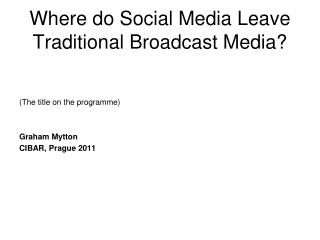 Where do Social Media Leave Traditional Broadcast Media?