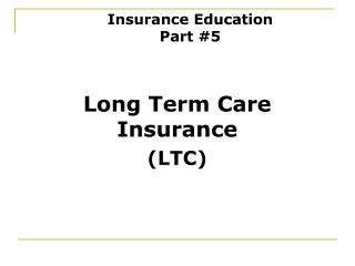 Long Term Care Insurance (LTC)