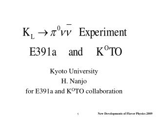 Kyoto University H. Nanjo for E391a and K O TO collaboration