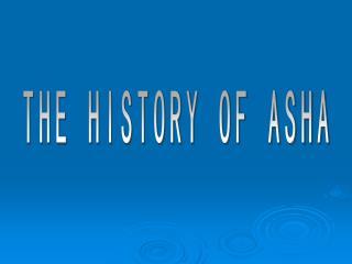 THE HISTORY OF ASHA