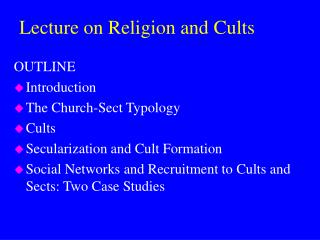 OUTLINE Introduction The Church-Sect Typology Cults Secularization and Cult Formation