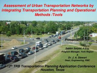 Presentation by: Sabbir Saiyed,  P.Eng. Program Manager, York Region &  Dr. J. A. Stewart