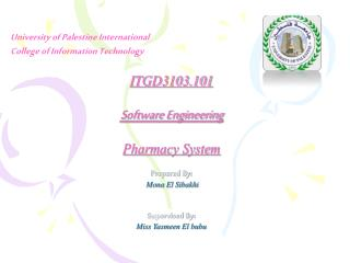 ITGD3103.101 Software Engineering Pharmacy System Prepared By:  Mona El Sibakhi Supervised By: