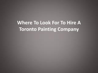 Where To Look For To Hire A Toronto Painting Company