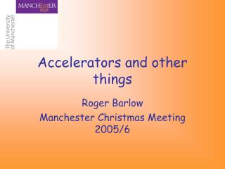 Accelerators and other things