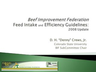 "D. H. ""Denny"" Crews, Jr.  Colorado State University BIF SubCommittee Chair"
