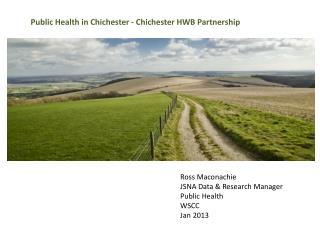 Ross Maconachie JSNA Data & Research Manager Public Health WSCC Jan 2013