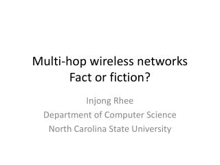 Multi-hop wireless networks Fact or fiction?