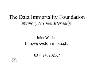The Data Immortality Foundation Memory Is Free, Eternally.