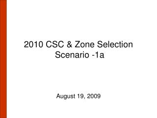 2010 CSC & Zone Selection  Scenario -1a