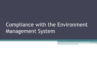 Compliance with the Environment Management System
