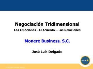 Negociación Tridimensional Las Emociones - El Acuerdo – Las Relaciones Monere Business, S.C.