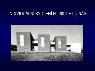 INDIVIDUÁLNÍ BYDLENÍ 60.-80. LET U NÁS