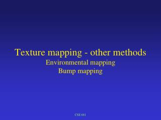 Texture mapping - other methods Environmental mapping Bump mapping