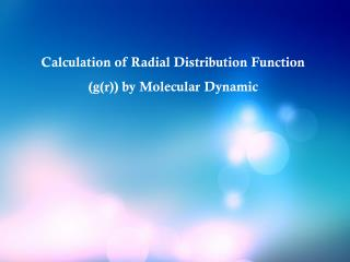 Calculation of Radial Distribution Function (g(r)) by Molecular Dynamic