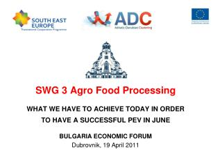 SWG 3 Agro Food Processing WHAT WE HAVE TO ACHIEVE TODAY IN ORDER TO HAVE A SUCCESSFUL PEV IN JUNE