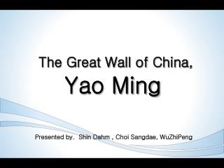 The Great Wall of China,  Yao Ming