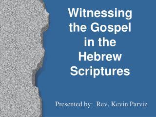 Witnessing  the Gospel  in the  Hebrew Scriptures