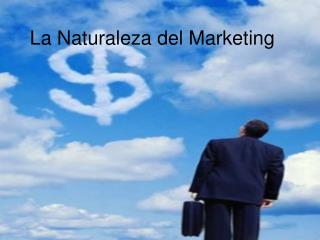 La Naturaleza del Marketing