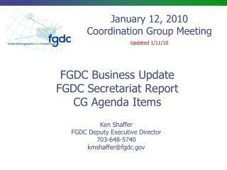 FGDC Business Update FGDC Secretariat Report CG Agenda Items