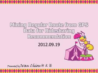 Mining Regular Route from GPS Data for Ridesharing Recommendation