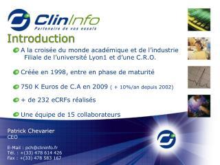 Patrick  Chevarier CEO E-Mail  : pch@clininfo.fr Tél. : +(33) 478 614 426 Fax : +(33) 478 583 167
