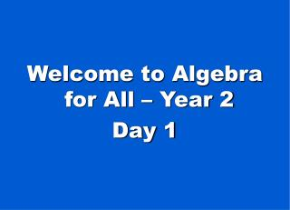 Welcome to Algebra for All – Year 2 Day 1