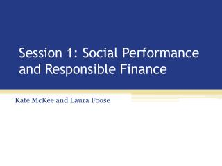 Session 1: Social Performance and Responsible Finance