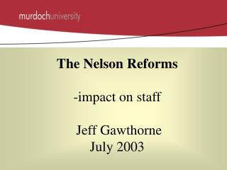 The Nelson Reforms -impact on staff  Jeff Gawthorne  July 2003