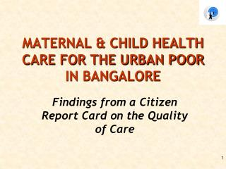 MATERNAL & CHILD HEALTH CARE FOR THE URBAN POOR IN BANGALORE