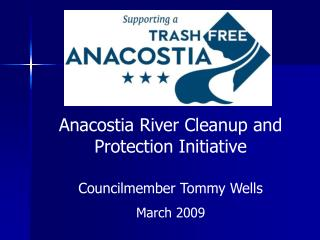 Anacostia River Cleanup and Protection Initiative Councilmember Tommy Wells March 2009
