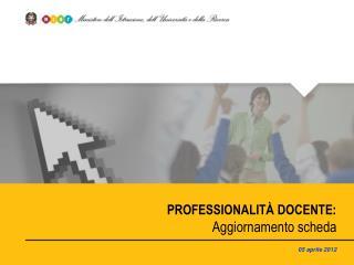 PROFESSIONALITÀ DOCENTE:  Aggiornamento scheda