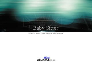 Baby Sitter M2M Alliance Team Project Presentation