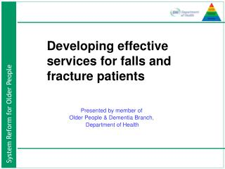 Developing effective 	services for falls and 	fracture patients