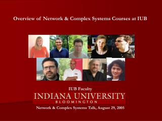 Overview of Network  Complex Systems Courses at IUB           IUB Faculty   Network  Complex Systems Talk, August 29, 20