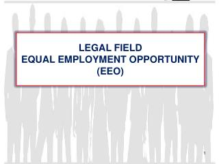 LEGAL FIELD EQUAL EMPLOYMENT OPPORTUNITY (EEO)