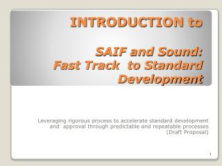 INTRODUCTION to SAIF and Sound:  Fast Track  to Standard Development