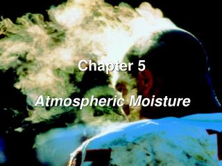 Chapter 5 Atmospheric Moisture