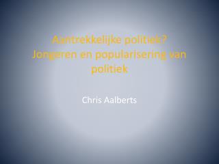 Aantrekkelijke politiek? Jongeren en popularisering van politiek